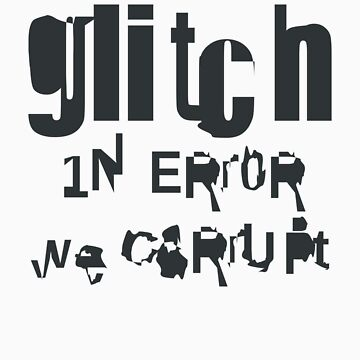 gLiTcH in ERr0R we CoRruPt (Black) by naesk