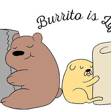 Burrito is Life by AllegroAlley