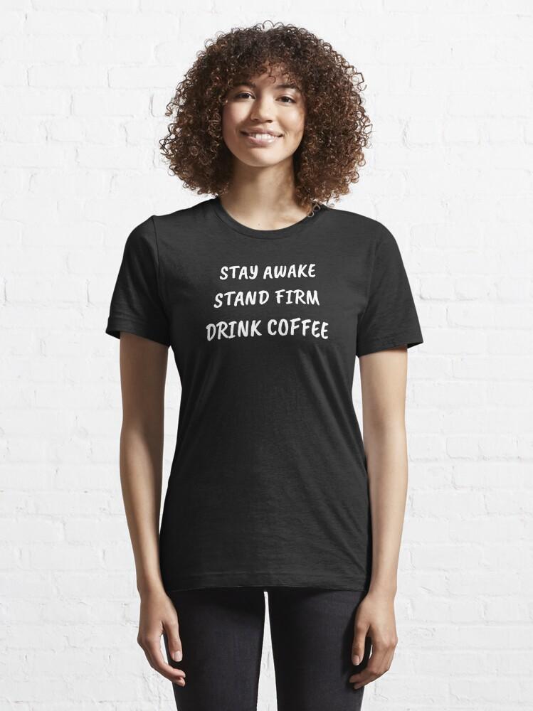 Alternate view of JW Gifts Coffee JW Stay Awake Stand Firm Drink Coffee JW Essential T-Shirt