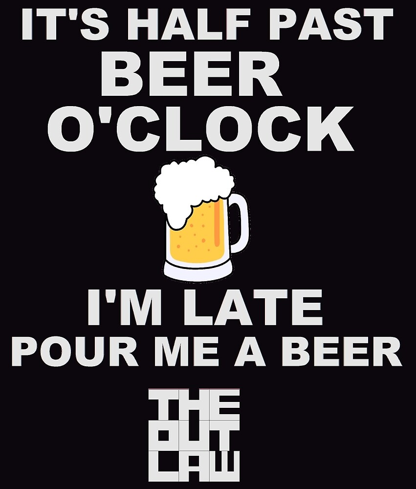 Half Past Beer O'Clock by The Outlaw