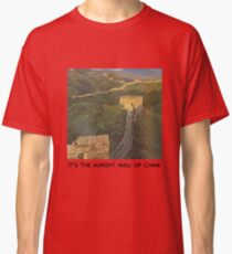 The alright wall of China Classic T-Shirt