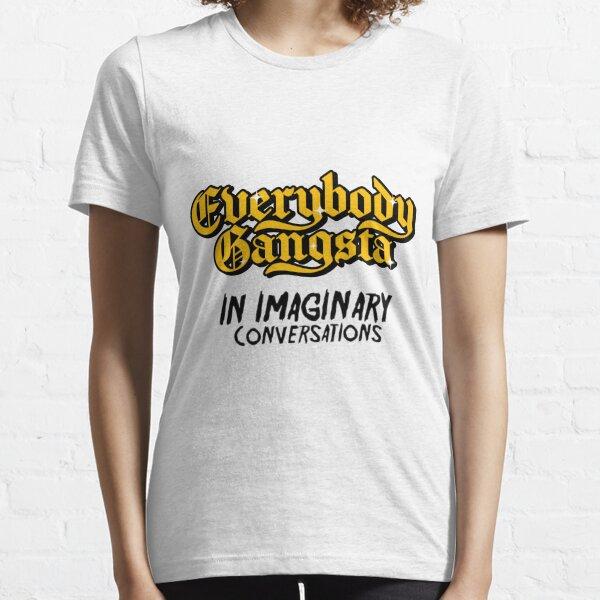 Everybody Gangsta In Imaginary Conversations Essential T-Shirt
