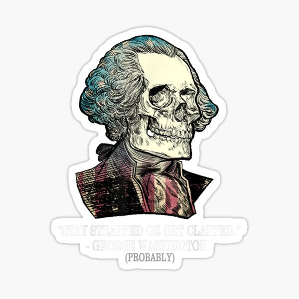 Stay Strapped Or Get Clapped George Washington Vintage Sticker