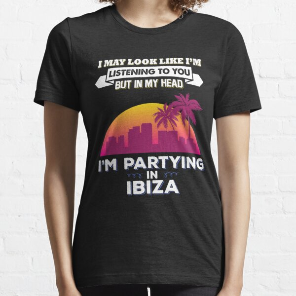 Puedo parecer que estoy escuchando pero festejando en Ibiza Camiseta esencial