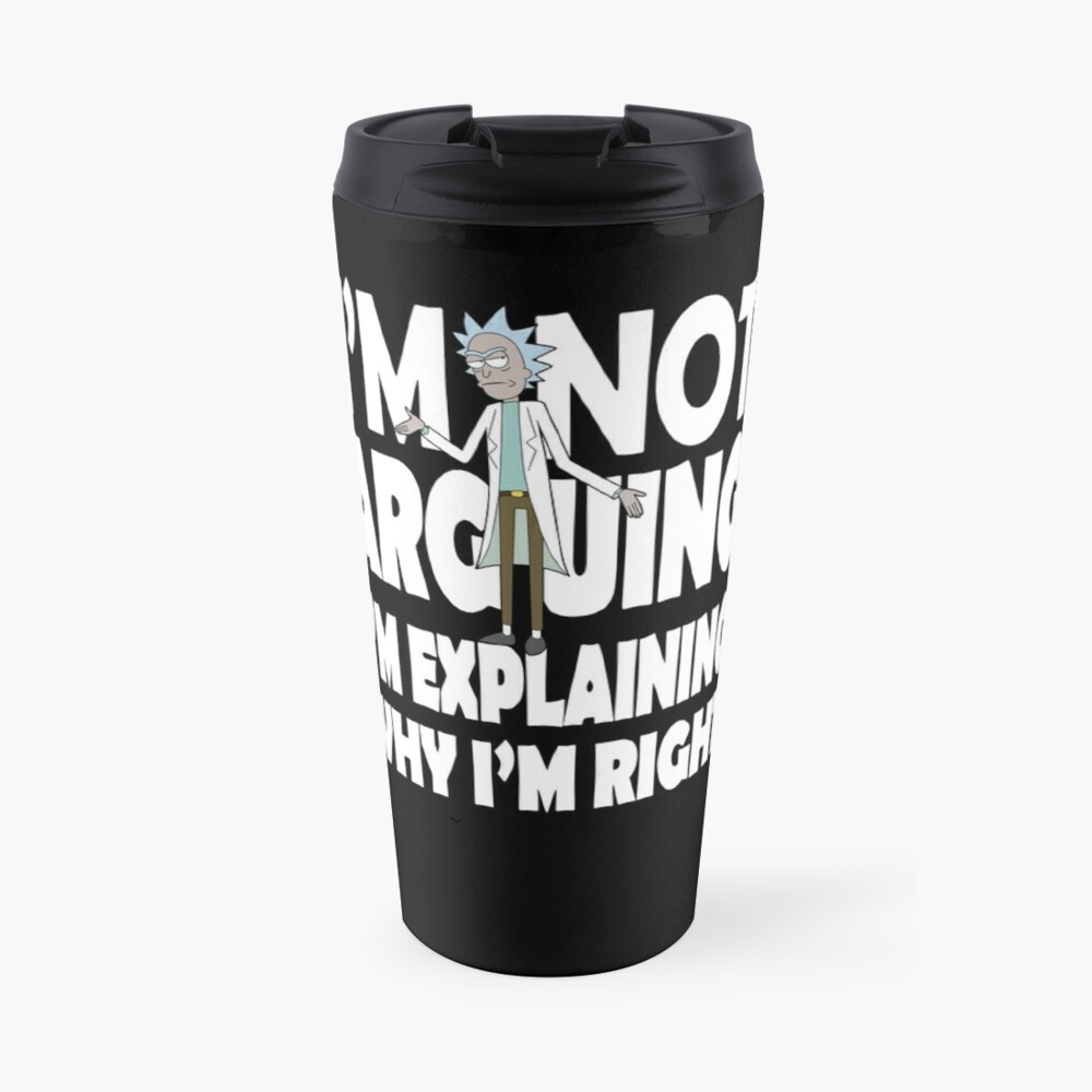 Rick and Morty I'm Not Arguing Travel Mug