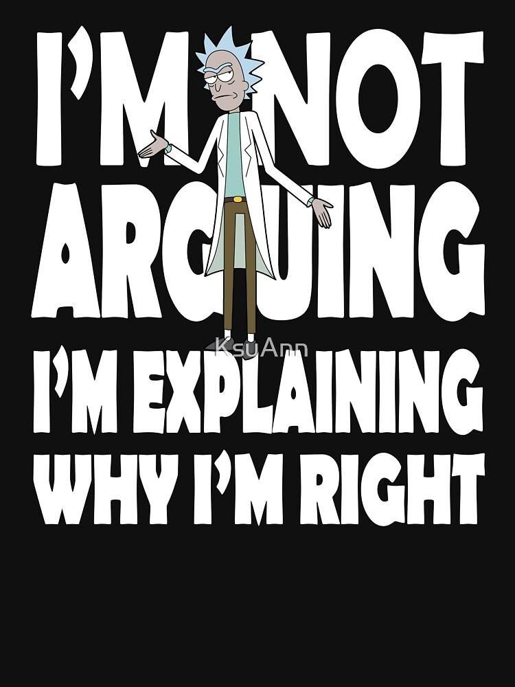 Rick and Morty I'm Not Arguing by KsuAnn