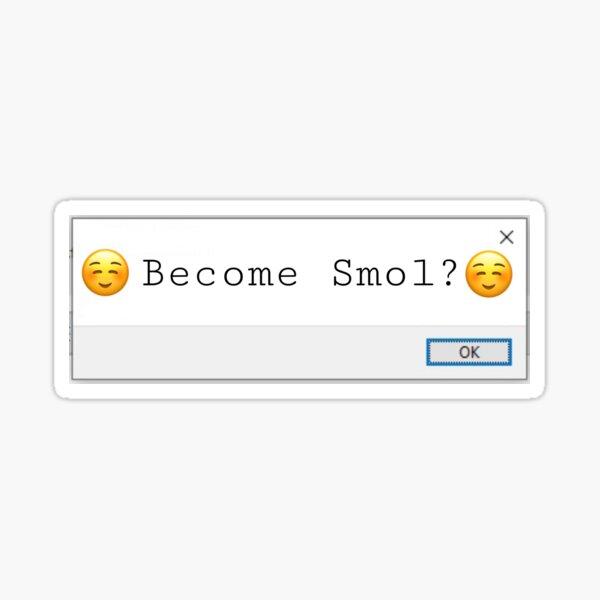 Become Smol?  Sticker