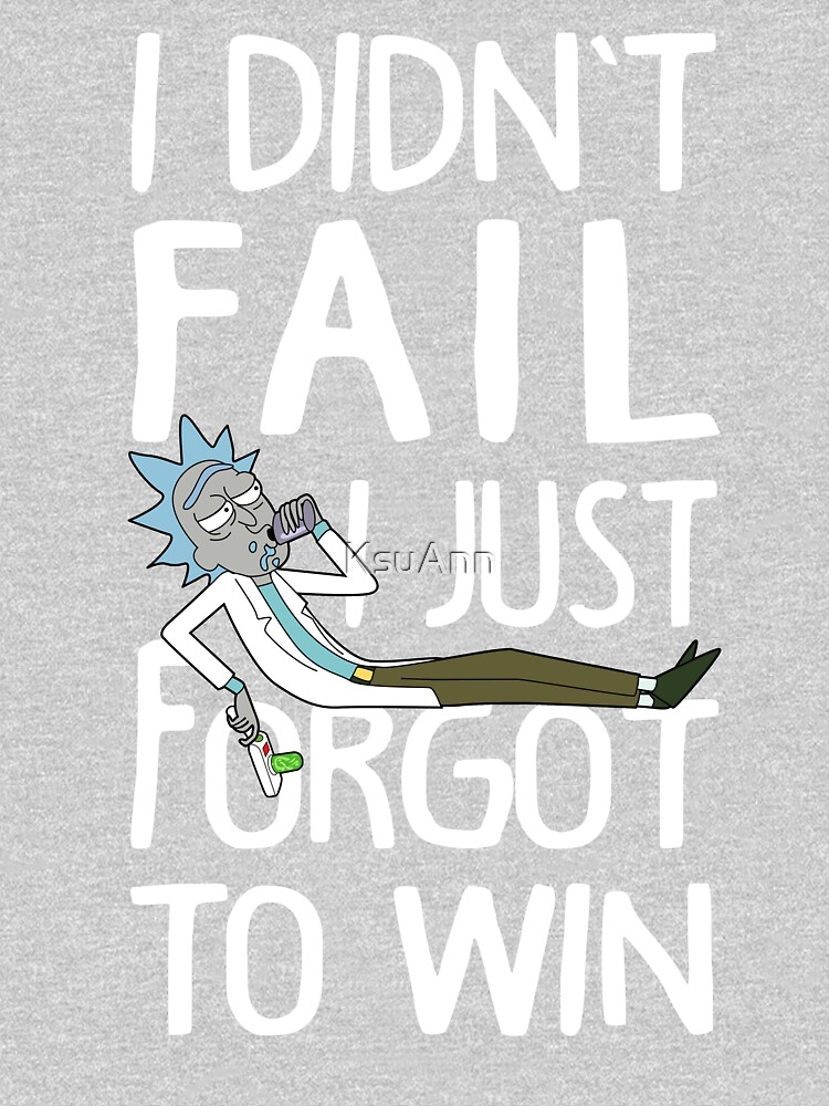 Rick and Morty I didn't Fail I Just Forgot to Win by KsuAnn