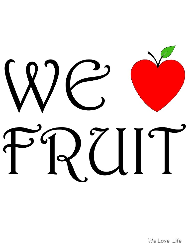 we love fruit by We Love  Life