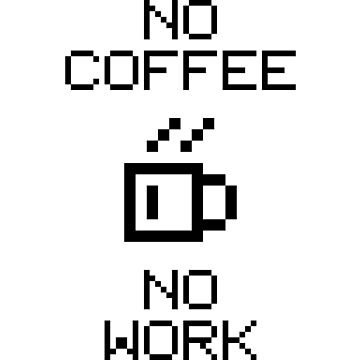 No Coffee No Work V1.1 by StillVio