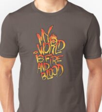 My World Is Fire And Blood T-Shirt