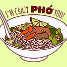 I'm Crazy Pho You! by TinyBee
