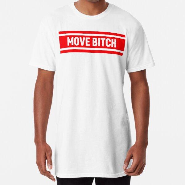 Move Bitch Funny Joke Long T-Shirt