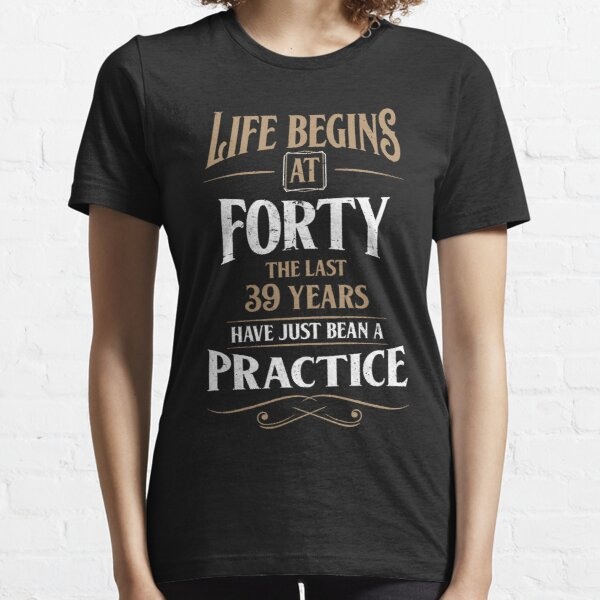 Life Begins At Forty, 40th Birthday Gift Essential T-Shirt