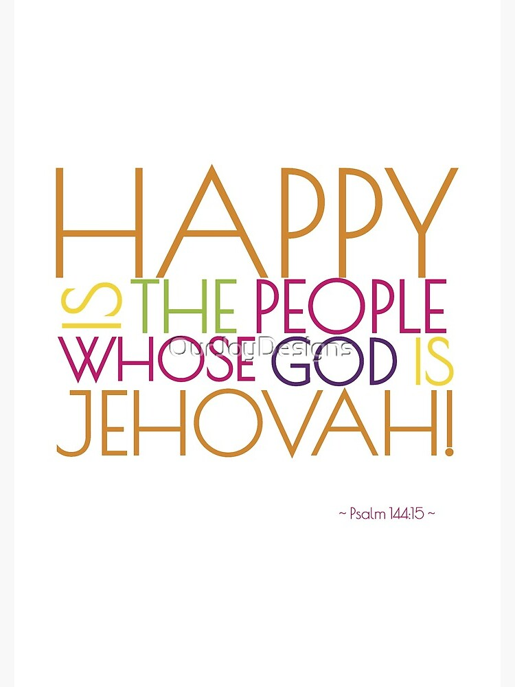 Happy Is the People Whose God is Jehovah! by OurJoyDesigns