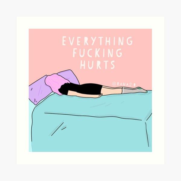 Everything fucking hurts  Art Print