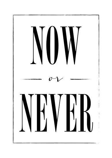 Motivational Now Or Never by brightpaper