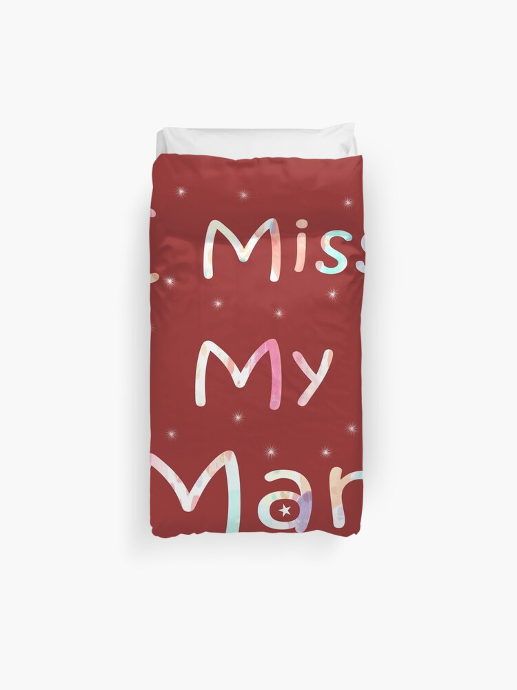I Miss My Man Love You My Darling Duvet Cover By Loujeany Redbubble