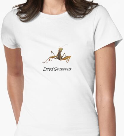 Praying Mantis with Dead Gorgeous Text T-Shirt