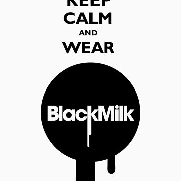 Keep Calm and Wear Black Milk by JamesLillis