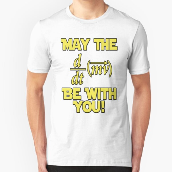 May The Force Be With You! Physics Geek Slim Fit T-Shirt