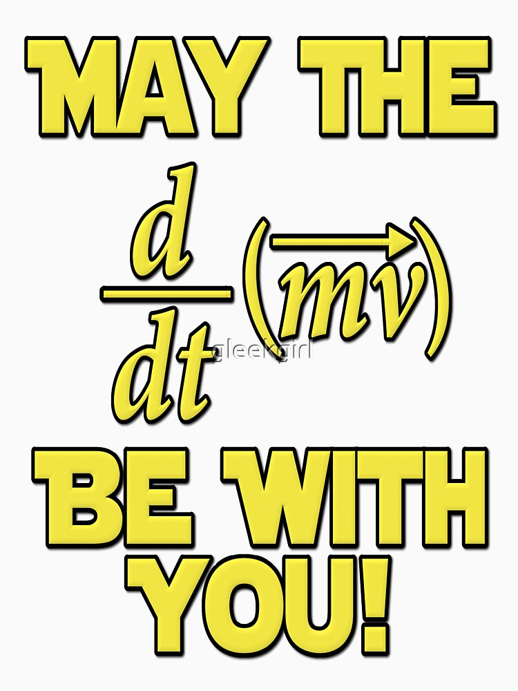 Quot May The Force Be With You Physics Geek Quot T Shirt By