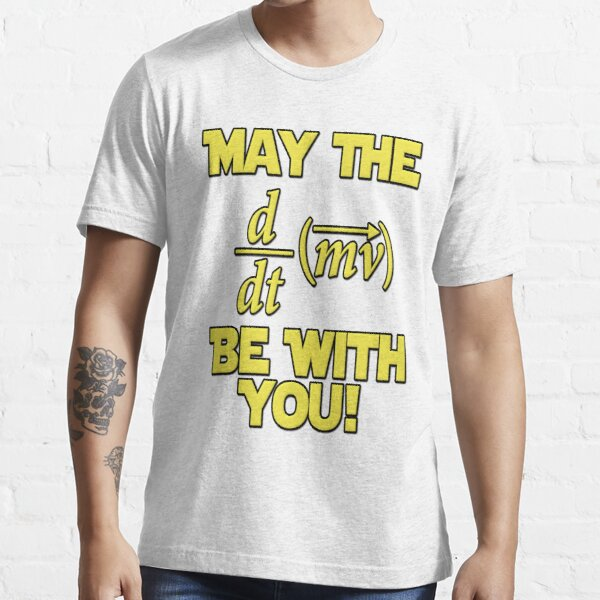 May The Force Be With You! Physics Geek Essential T-Shirt