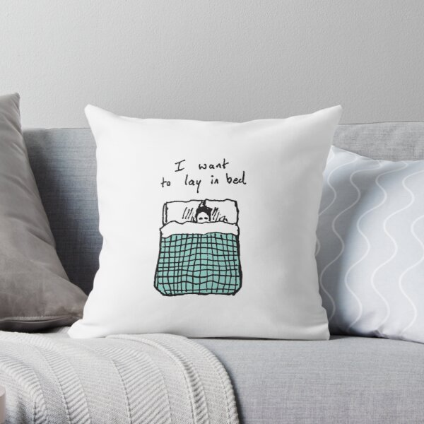 I Want to Lay in Bed Throw Pillow