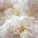 live, love, laugh by Floralynne