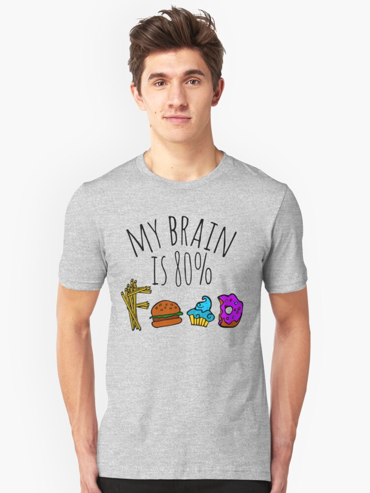my brain is 80%... FOOD Unisex T-Shirt Front