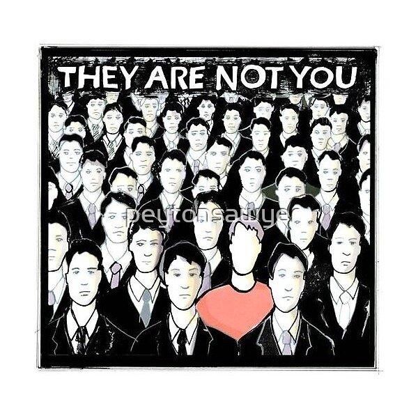 They Are Not You - Peyton Sawyer Art by peytonsawyer