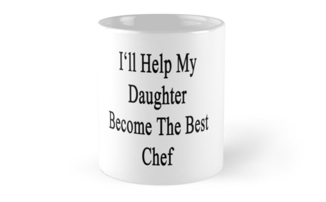 I'll Help My Daughter Become The Best Chef  by supernova23
