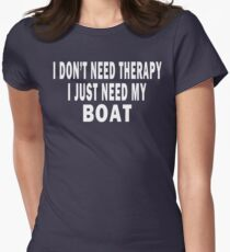 I Don't Need Therapy. I Just Need My Boat Women's Fitted T-Shirt