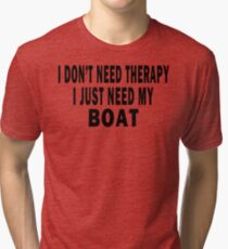 I Don't Need Therapy. I Just Need My Boat Tri-blend T-Shirt