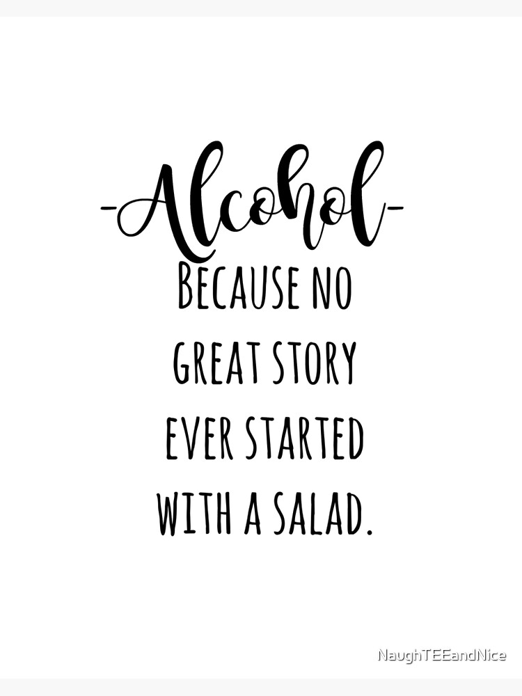 alcohol because no great story started with a salad sign