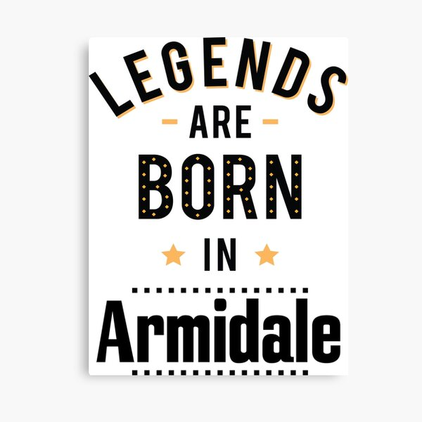 Legends Are Born In Armidale New South Wales Australia Raised Me Canvas Print