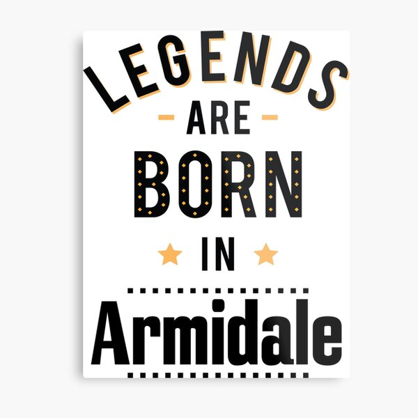 Legends Are Born In Armidale New South Wales Australia Raised Me Metal Print