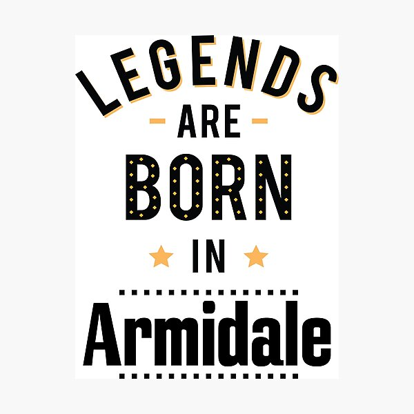 Legends Are Born In Armidale New South Wales Australia Raised Me Photographic Print