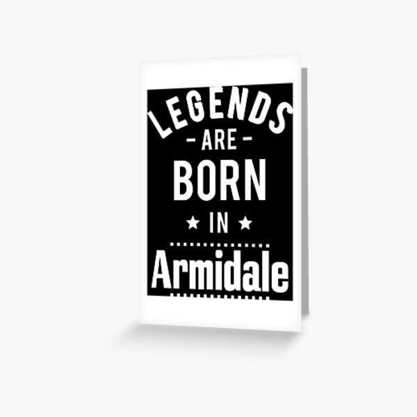Legends Are Born In Armidale New South Wales Australia Raised Me Greeting Card