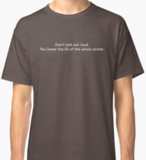 Don't Talk Out Loud Classic T-Shirt