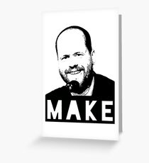 MAKE - Joss Whedon Greeting Card