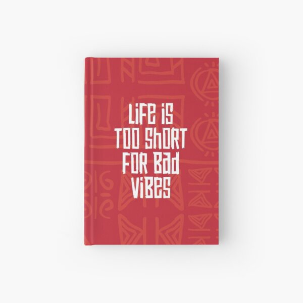 Life is Too Short for Bad Vibes Hardcover Journal