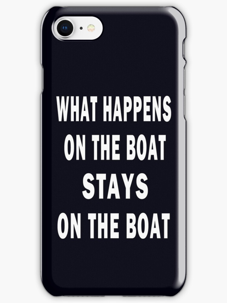 WHAT HAPPENS ON THE BOAT, STAYS ON THE BOAT - iphone case by Marcia Rubin
