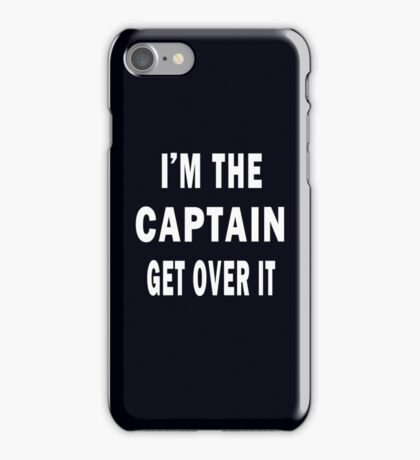 I'M THE CAPTAIN. GET OVER IT - iphone case iPhone Case/Skin