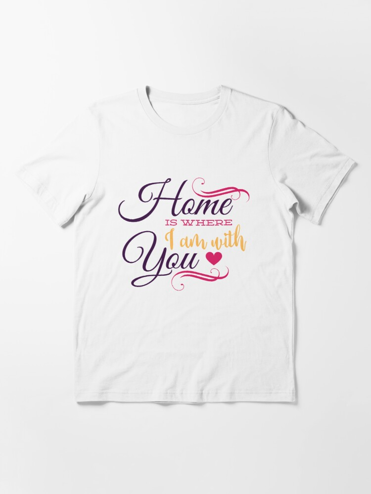 Alternate view of Home is where i am with you Essential T-Shirt