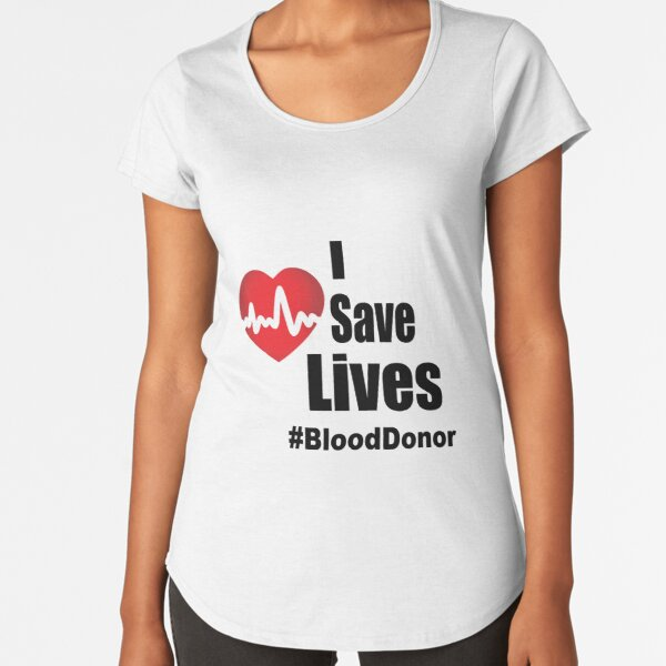 I Save Lives - Blood Donor Premium Scoop T-Shirt