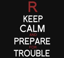 Keep Calm and Prepare for Trouble.