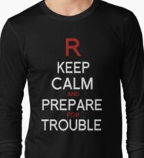 Keep Calm and Prepare for Trouble.   Long Sleeve T-Shirt