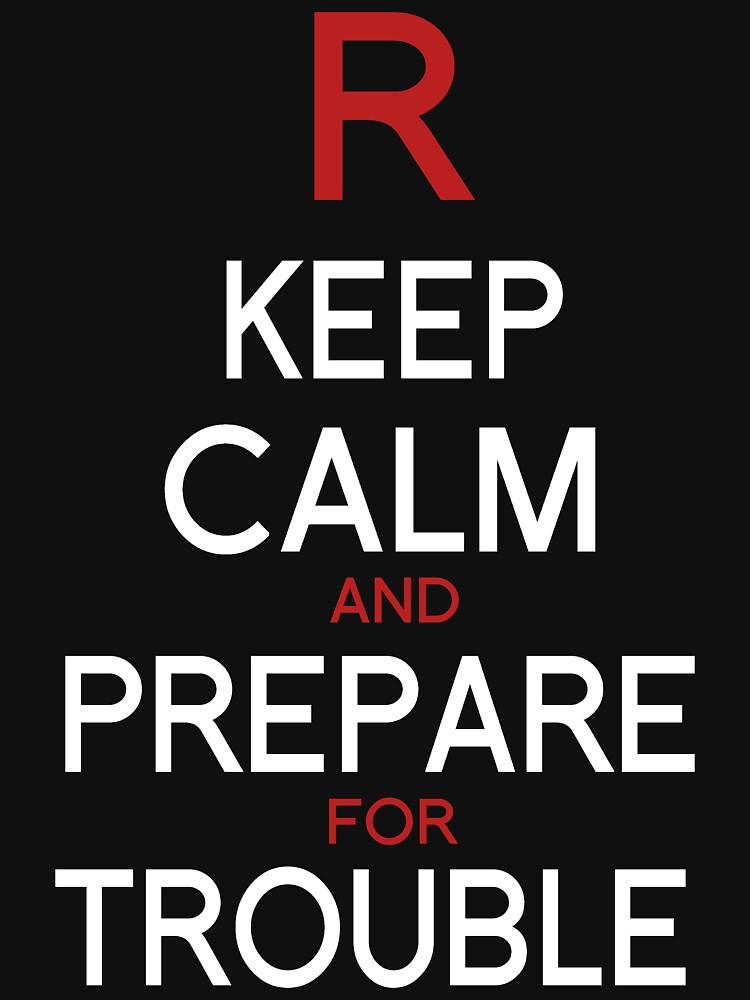 Keep Calm and Prepare for Trouble.   | Unisex T-Shirt