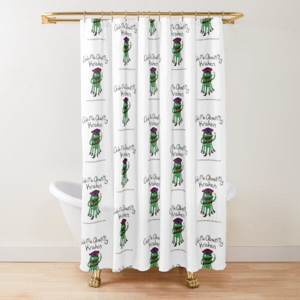 ASK ME ABOUT MY KRAKEN Shower Curtain